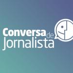 Conversa de Jornalista reúne grandes nomes da comunicação no Estado