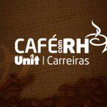 Unit Carreiras realiza mais uma edição do Café com RH's