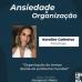 Palestra Ansiedade x Organização é tema de live nesta sexta-feira (03)