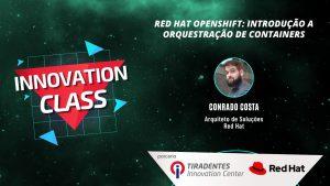 A aula será ministrada por Conrado Costa, arquiteto de soluções da Red Hat.