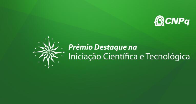 """O """"Prêmio Destaque do Ano na Iniciação Científica"""" é concedido anualmente pelo CNPq aos melhores projetos de iniciação do país"""